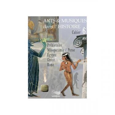 Arts et Musiques dans l'Histoire - Vol 1 - Le cahier de l'élève 6ème