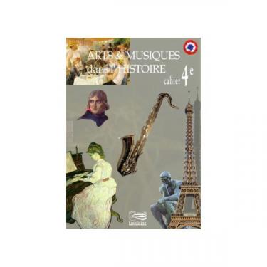 Arts et Musiques dans l'Histoire - Vol 5 - Le cahier de l'élève 4ème