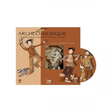 Archéo-Musique - 20 instruments de la Préhistoire à fabriquer - CD