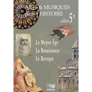 Arts et Musiques dans l'Histoire - Vol 2/3/4 - Le cahier de l'élève 5ème