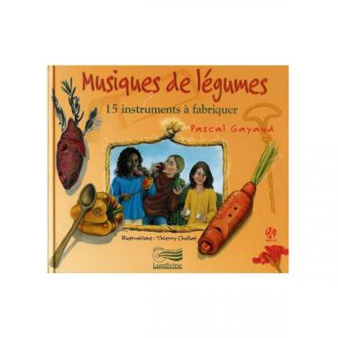 Musiques de légumes - 15 Instruments à fabriquer - CD